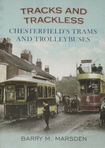 Tracks and Trackless - Chesterfield's Trams and Trolleybuses, by Barry M. Marsden